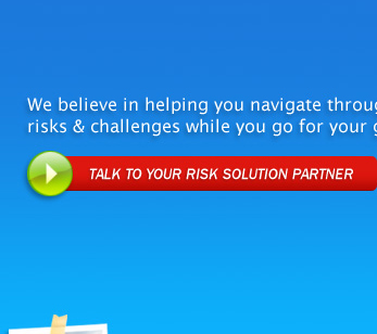 Insuring Sustainable Future; We believe in helping you navigate through risk & challenges while you go for your goals; Talk to your risk solution partner